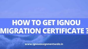How to get IGNOU migration certificate ?