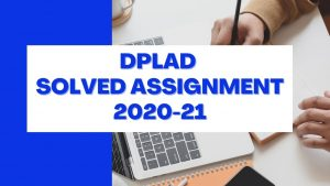 IGNOU DPLAD SOLVED ASSIGNMENT 2020-21