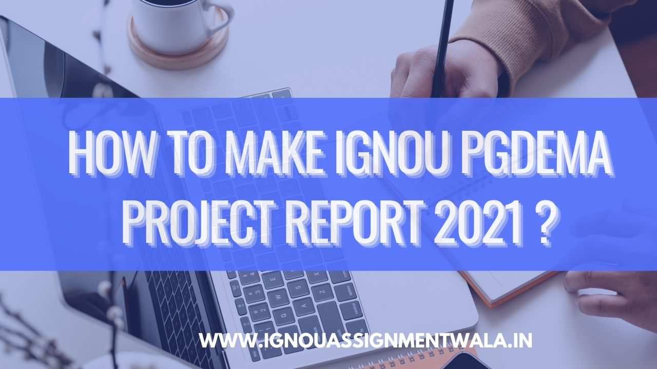 HOW TO MAKE IGNOU PGDEMA PROJECT REPORT 2021 ?