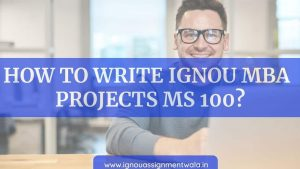 How to write IGNOU mba projects ms100 ?