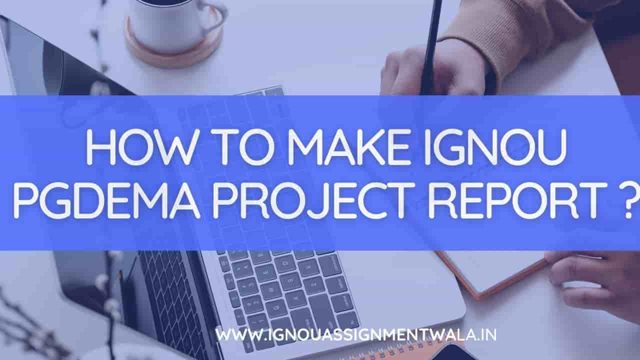 HOW TO MAKE IGNOU PGDEMA PROJECT REPORT ?