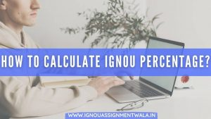 HOW TO CALCULATE IGNOU PERCENTAGE?