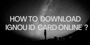 How to  download  ignou id  card online  ?
