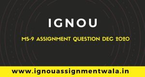 IGNOU MS 9 ASSIGNMENT QUESTION DEC 2020