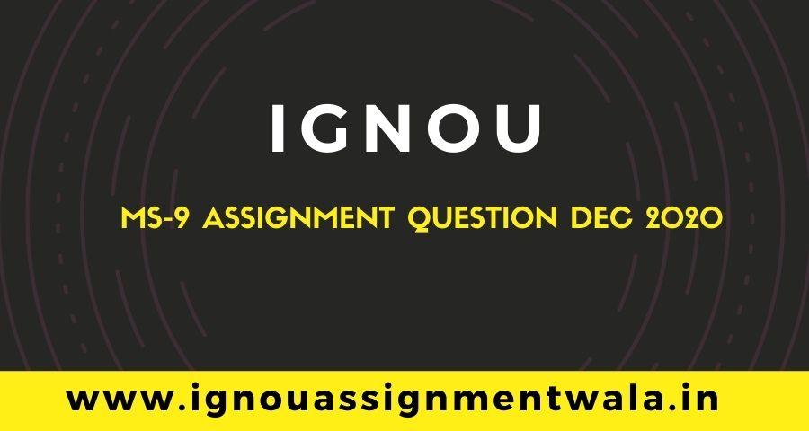 IGNOU MS 9 ASSIGNMENT QUESTION DEC 2020
