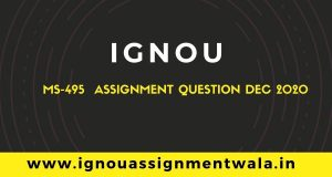 IGNOU MS-495 ASSIGNMENT QUESTION DEC 2020