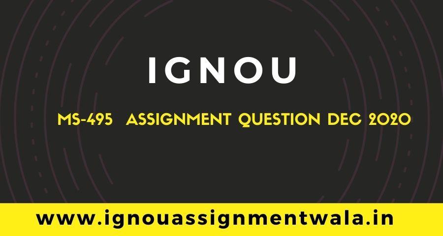 IGNOU MS-495 ASSIGNMENT QUESTION DEC 2020