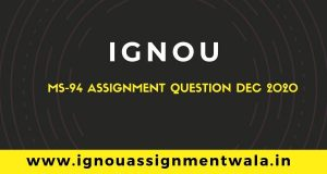 IGNOU MS-94 ASSIGNMENT QUESTION DEC 2020