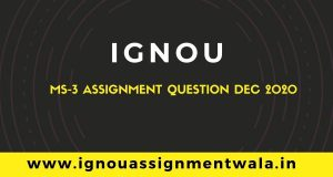 IGNOU MS-3 ASSIGNMENT QUESTION DEC 2020