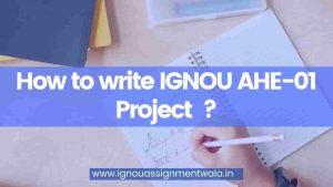 How to write IGNOU AHE-01 Project  ?