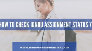 HOW TO CHECK IGNOU ASSIGNMENT STATUS ?