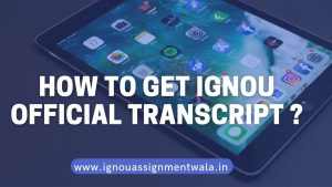 HOW TO GET IGNOU OFFICIAL TRANSCRIPT ?