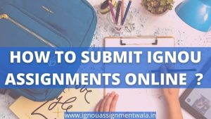 How to submit IGNOU Assignments Online 2021 ?