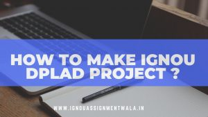 HOW TO  MAKE IGNOU DPLAD PROJECT ?