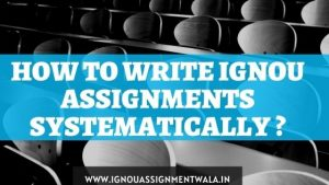 How to Write IGNOU Assignments systematically ?