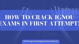 How To Crack IGNOU Exams In First Attempt?