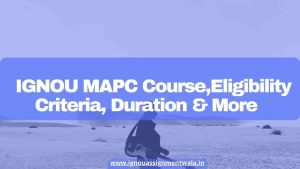 Read more about the article IGNOU MAPC Course ,Eligibility Criteria, Duration & More