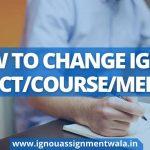 HOW TO CHANGE IGNOU SUBJECT/COURSE/MEDIUM?