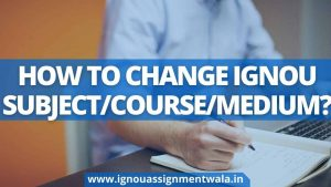HOW TO CHANGE IGNOU SUBJECT/COURSE/MEDIUM?