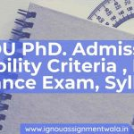 IGNOU PhD. Admission : Eligibility Criteria , Fees, Entrance Exam, Syllabus