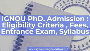 IGNOU Ph.D. Admission : Eligibility Criteria , Fees, Entrance Exam, Syllabus
