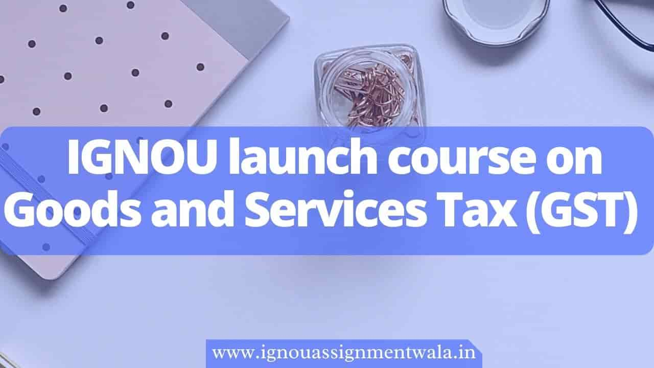IGNOU launch course on Goods and Services Tax (GST)