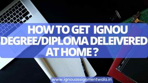 Read more about the article How to get IGNOU Degree-diploma delivered at home?