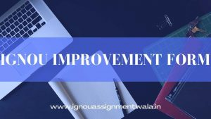 IGNOU Improvement form for division/class