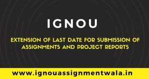 Extension of last date for submission of Assignments and Project Reports 31 january 2021 ignou