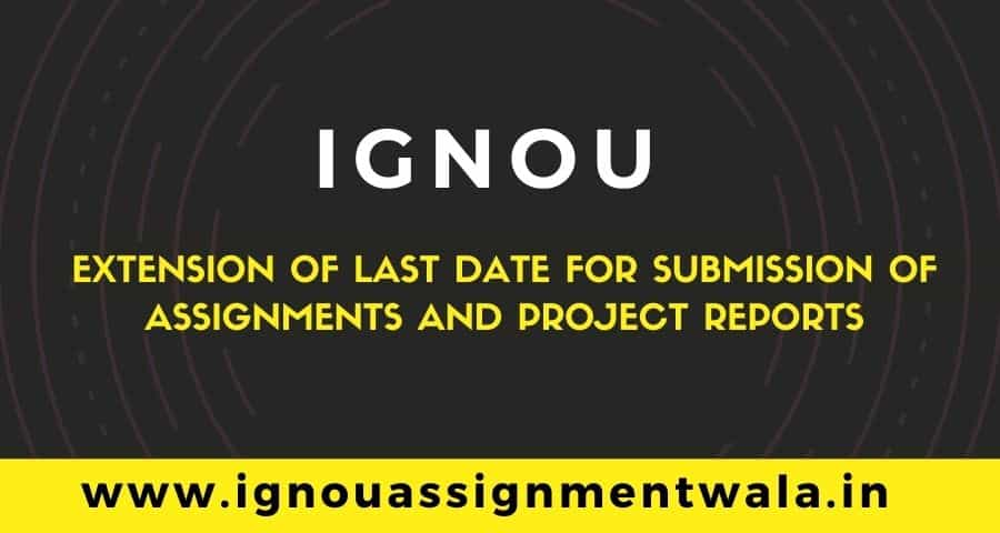 ignou last date extention of Assignments and Project Reports upto 31st January 2021
