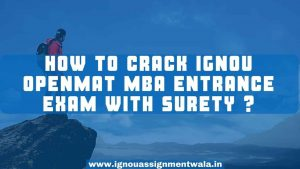 Read more about the article How to crack IGNOU Openmat MBA Entrance exam with Surety?