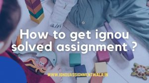 How to get ignou solved assignment ?