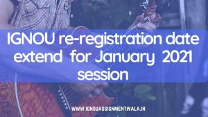 IGNOU re-registration date extend  for January  2021 session