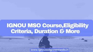 IGNOU MSO Course ,Eligibility Criteria, Duration & More