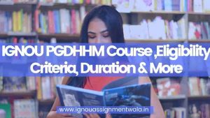 IGNOU PGDHHM Course ,Eligibility Criteria, Duration & More