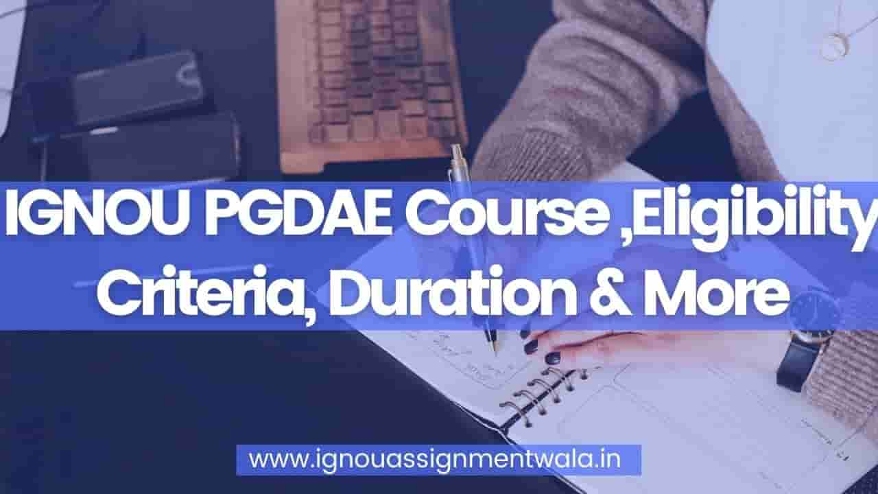 IGNOU PGDAE Course ,Eligibility Criteria, Duration & More