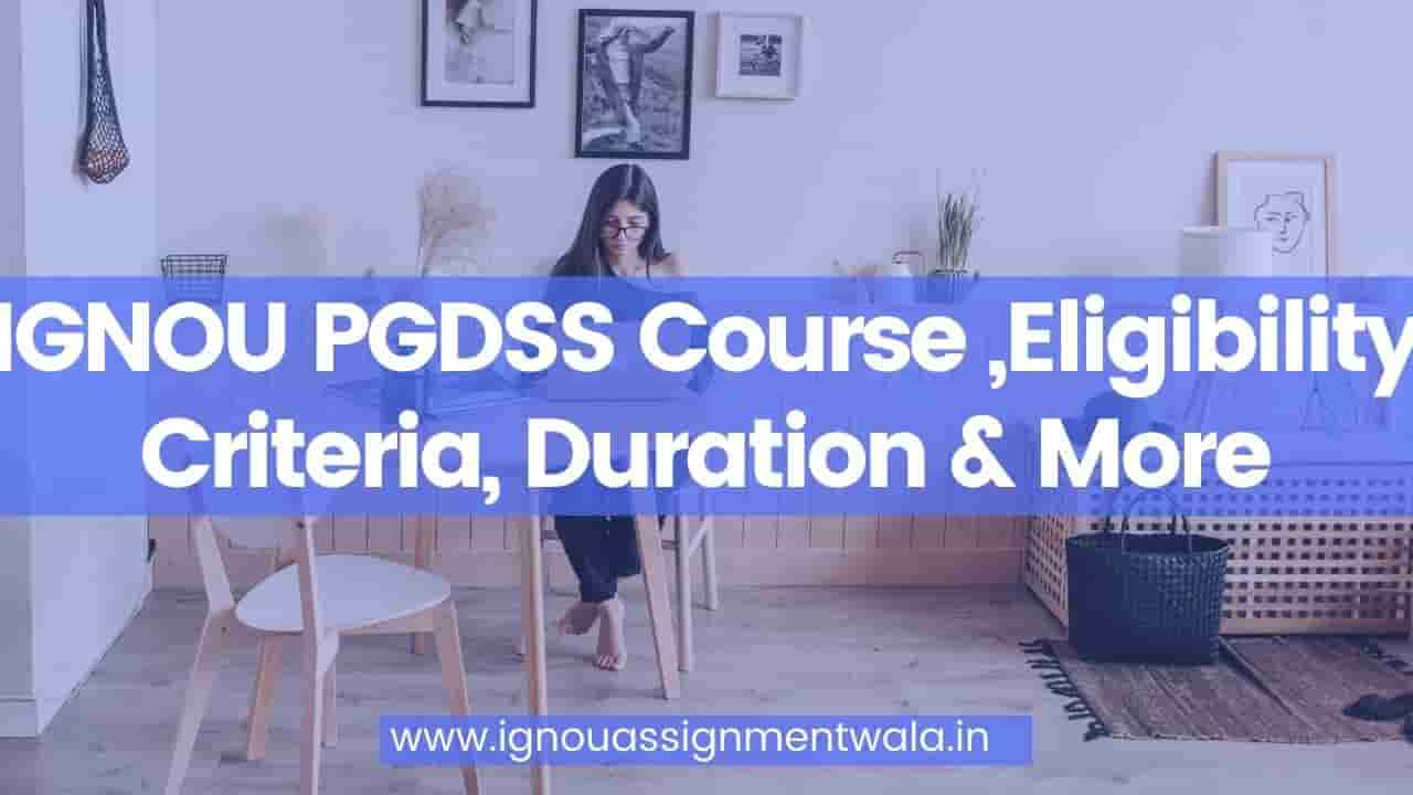 IGNOU PGDSS Course ,Eligibility Criteria, Duration & More