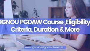 IGNOU PGDAW Course ,Eligibility Criteria, Duration & More