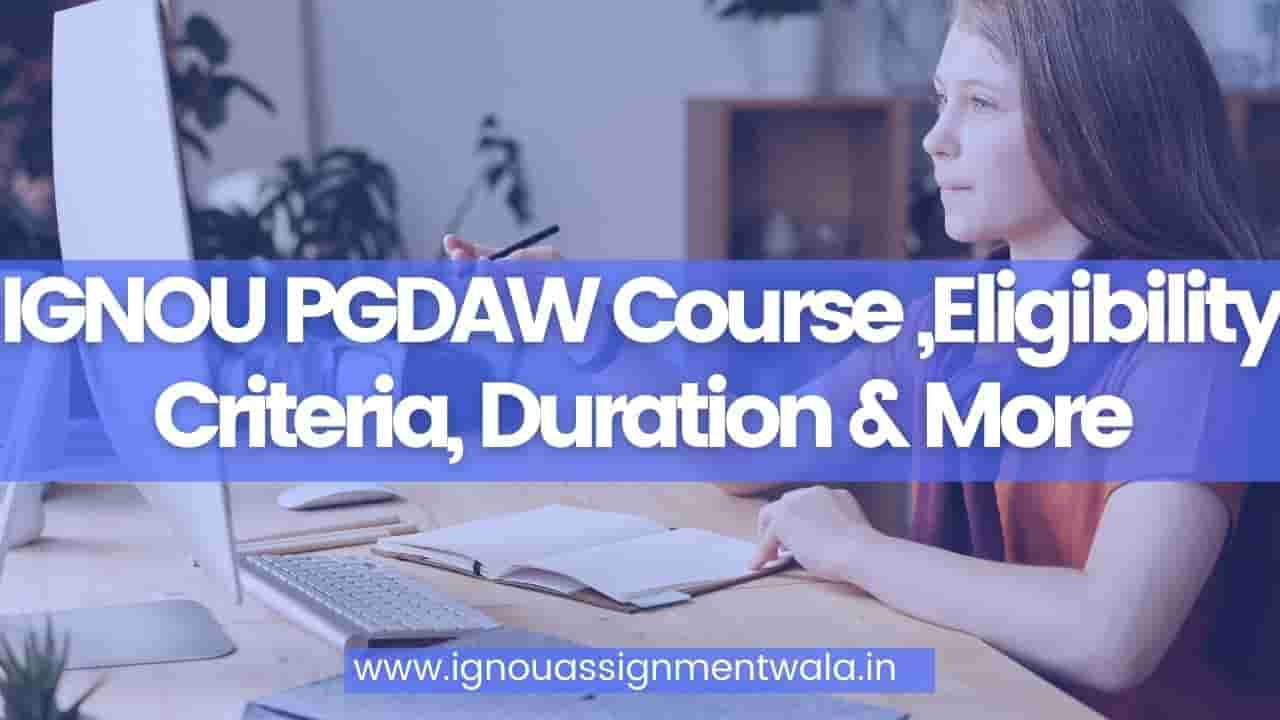 IGNOU PGDAW Course ,Eligibility Criteria, Duration & More