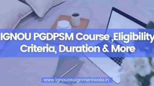 IGNOU PGDPSM Course ,Eligibility Criteria, Duration & More