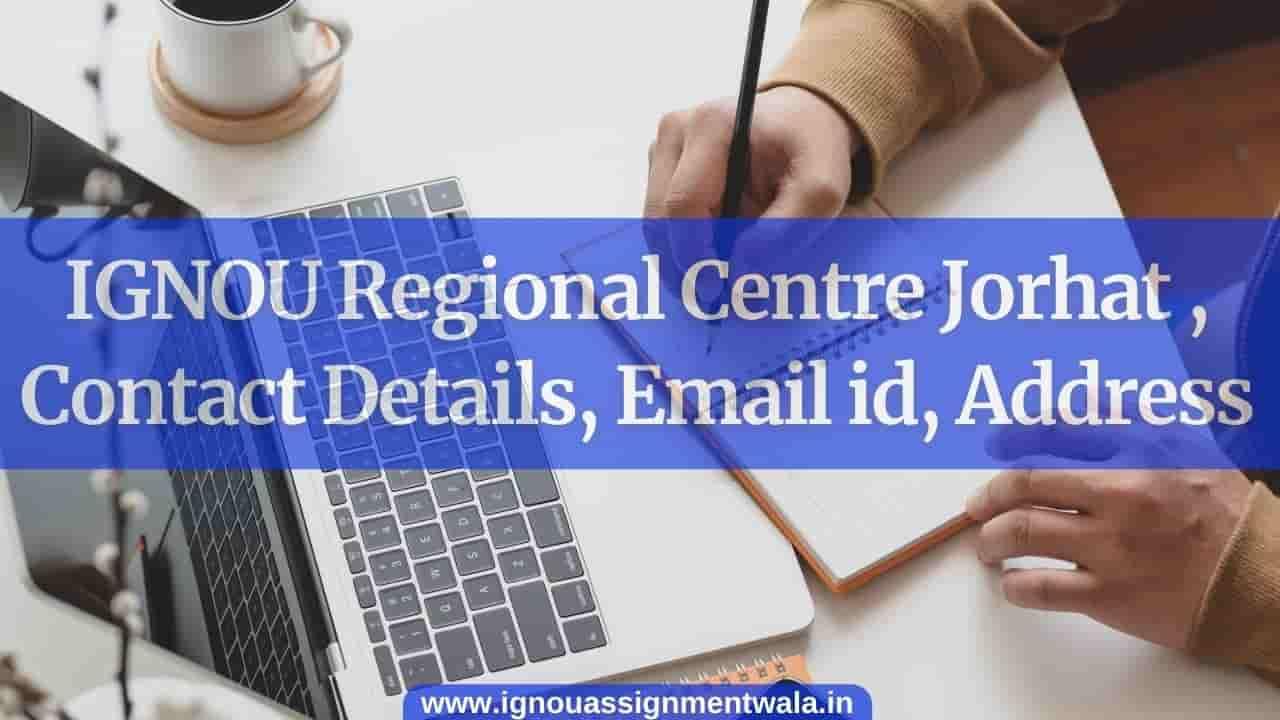 IGNOU Regional Centre Jorhat , Contact Details, Email id, Address