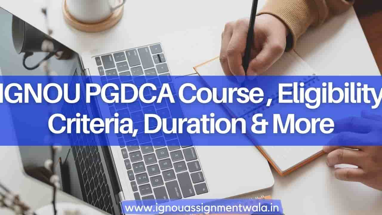 IGNOU PGDCA Course ,Eligibility Criteria, Duration & More