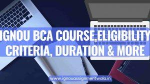 IGNOU BCA Course ,Eligibility Criteria, Duration & More