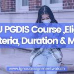 IGNOU PGDIS Course ,Eligibility Criteria, Duration & More