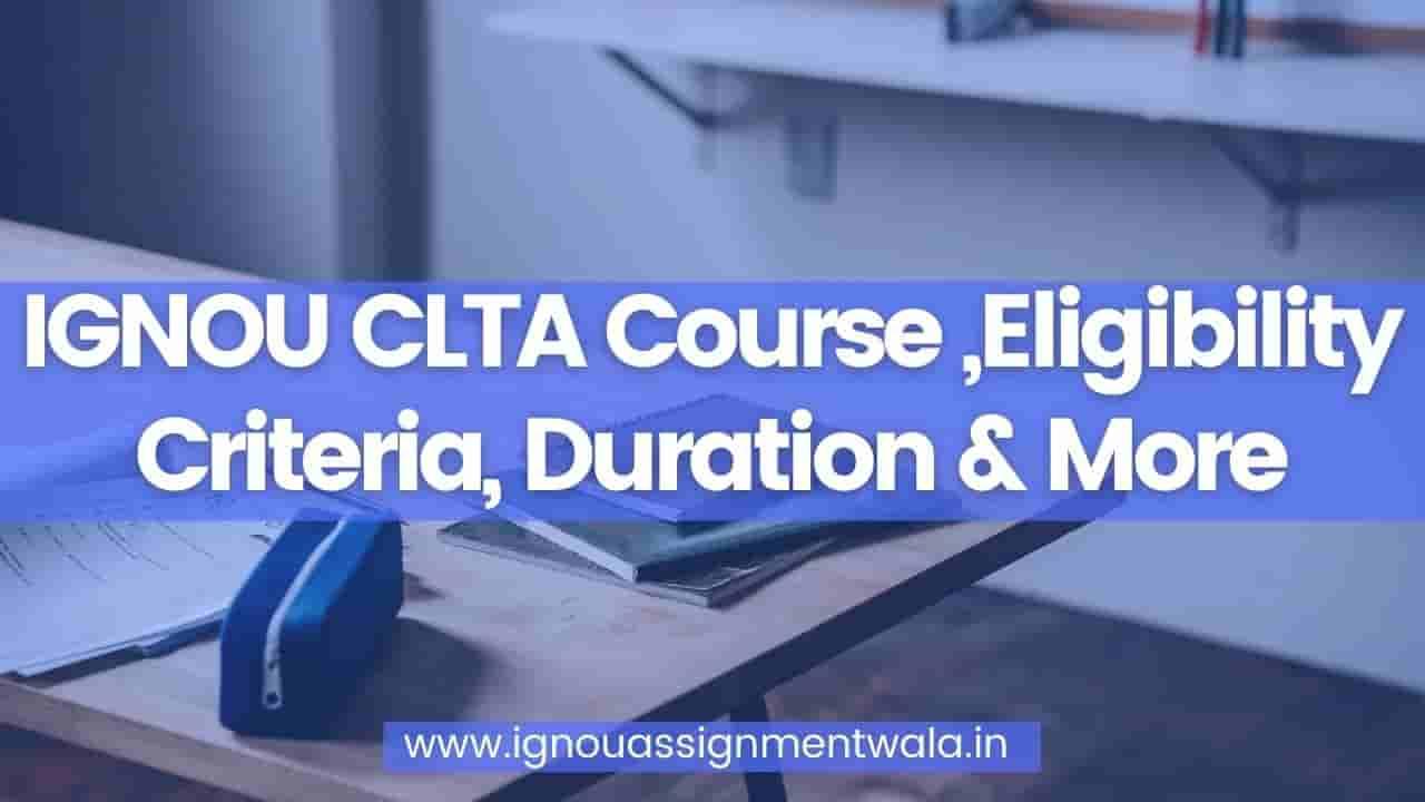 IGNOU CLTA Course ,Eligibility Criteria, Duration & More