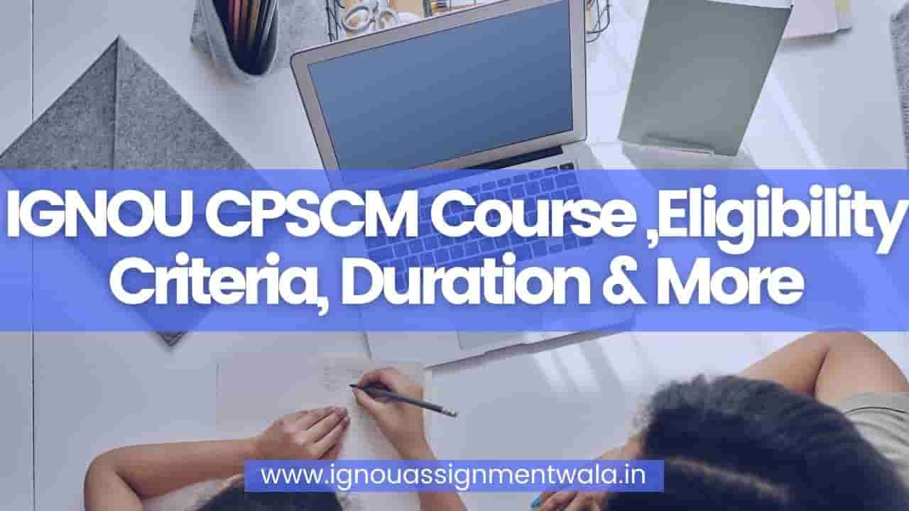 IGNOU CPSCM Course ,Eligibility Criteria, Duration & More