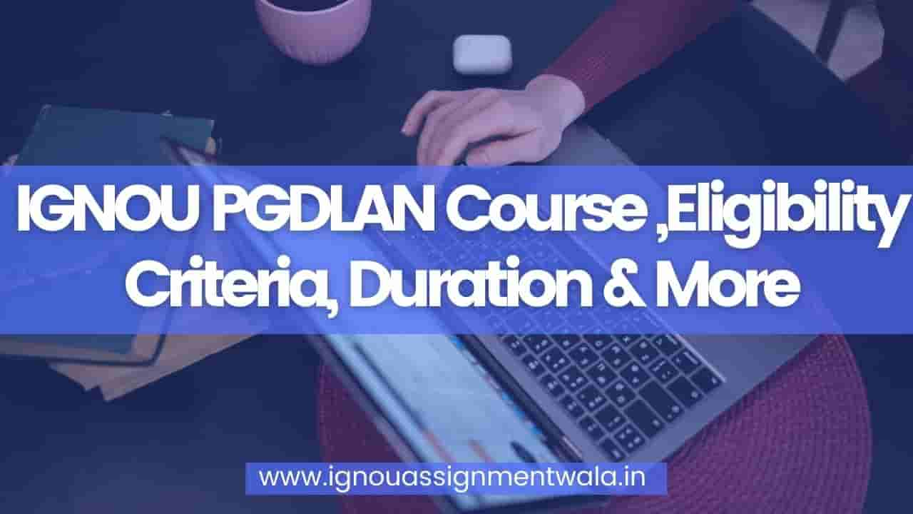 IGNOU PGDLAN Course ,Eligibility Criteria, Duration & More
