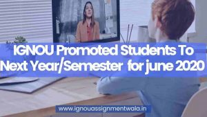 IGNOU Promoted Students To Next Year/Semester  for june 2020