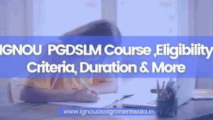 Read more about the article IGNOU  PGDSLM Course ,Eligibility Criteria, Duration & More