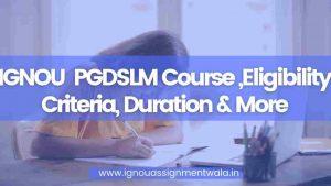 IGNOU  PGDSLM Course ,Eligibility Criteria, Duration & More